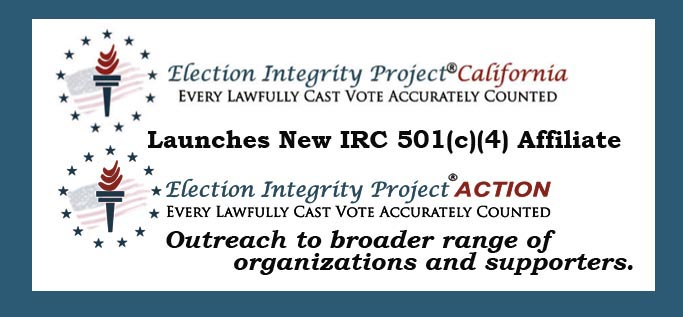 Election Integrity Project®California Launches New IRC 501(c)(4) Affiliate, Election Integrity Project®Action, Inc.